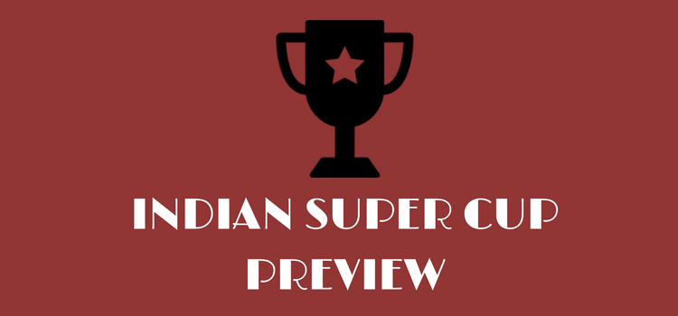 INDIAN SUPER CUP PREVIEW